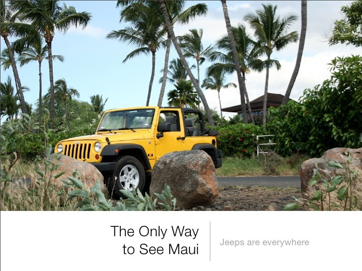 The Only Way                Jeeps are everywhere  to See Maui
