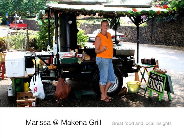 Marissa @ Makena Grill   Great food and local insights