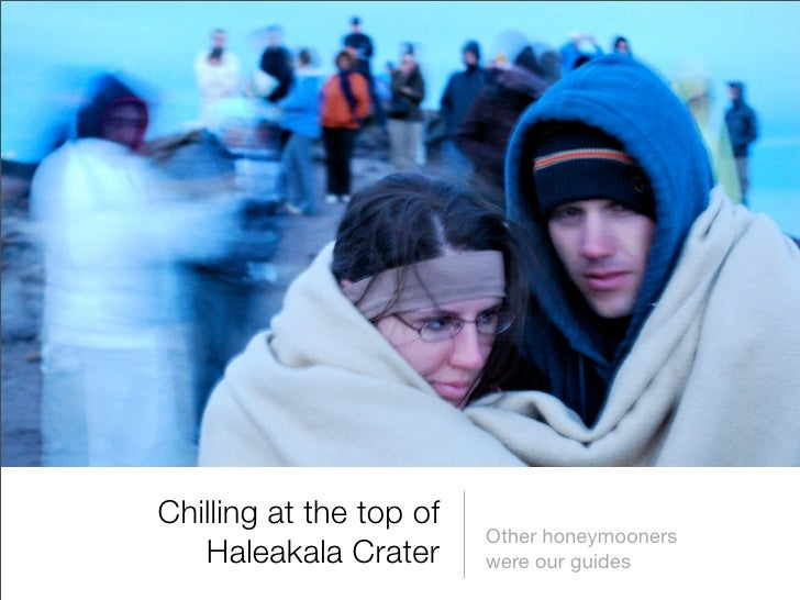 Chilling at the top of                          Other honeymooners    Haleakala Crater      were our guides