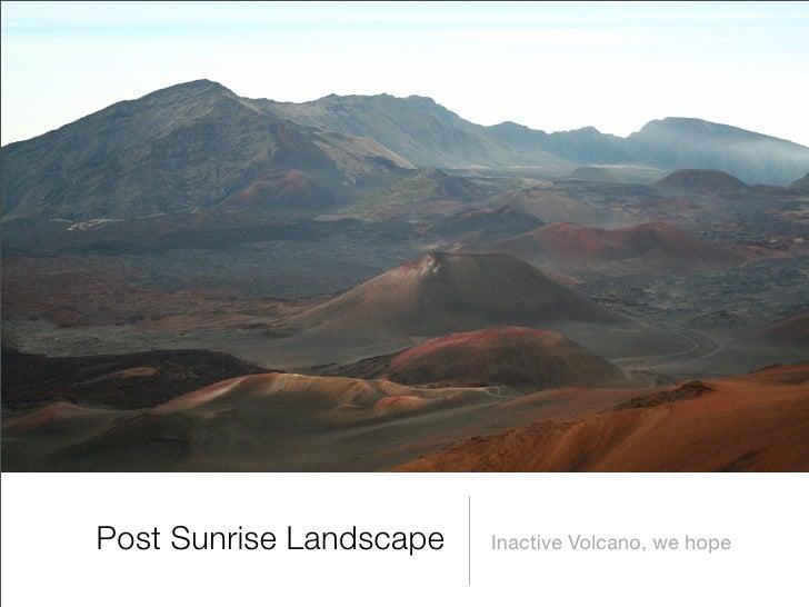 Post Sunrise Landscape   Inactive Volcano, we hope
