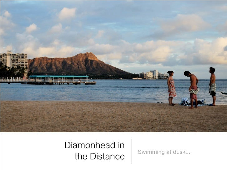 Diamonhead in                  Swimming at dusk...   the Distance