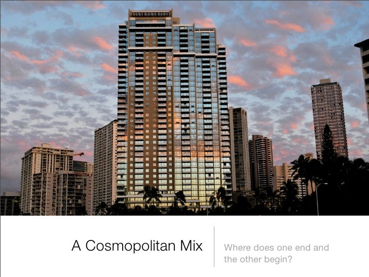 A Cosmopolitan Mix   Where does one end and                      the other begin?