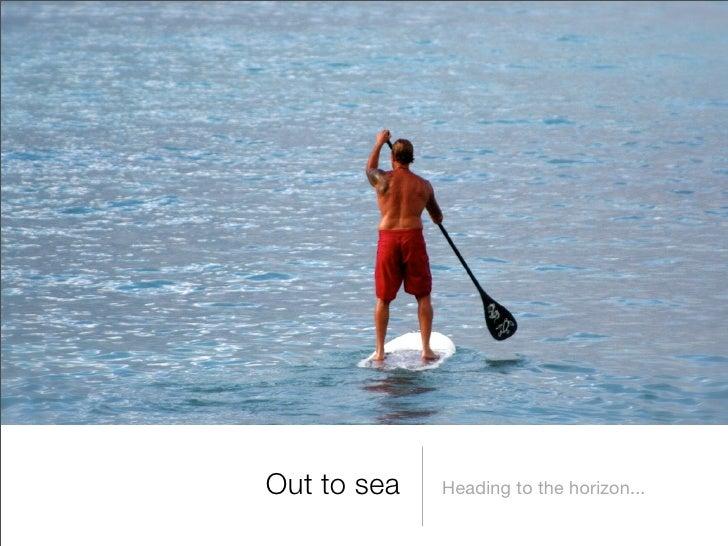 Out to sea   Heading to the horizon...