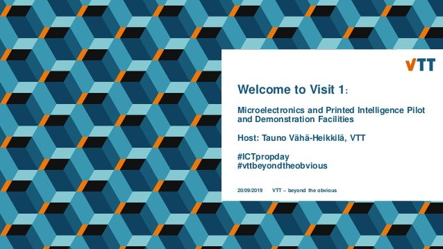 Welcome to Visit 1: Microelectronics and Printed Intelligence Pilot and Demonstration Facilities Host: Tauno Vähä-Heikkilä...