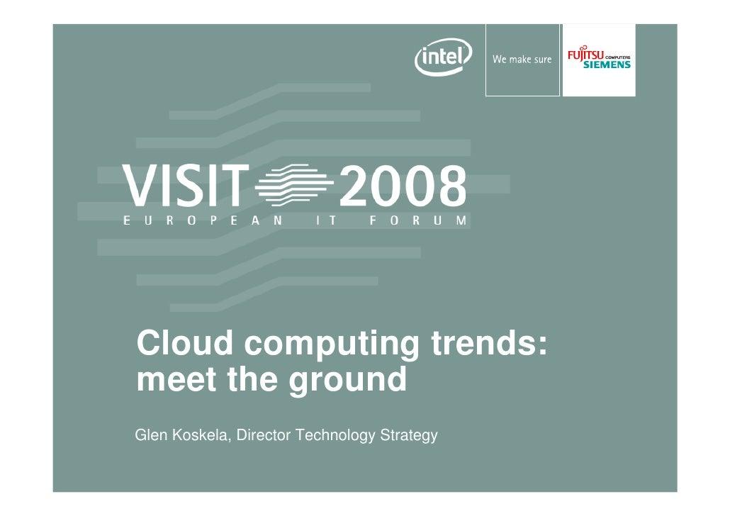 Cloud computing trends: meet the ground Glen Koskela, Director Technology Strategy