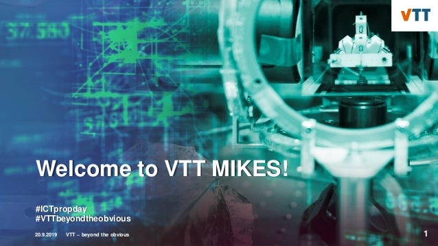Welcome to VTT MIKES! #ICTpropday #VTTbeyondtheobvious 20.9.2019 VTT – beyond the obvious 1