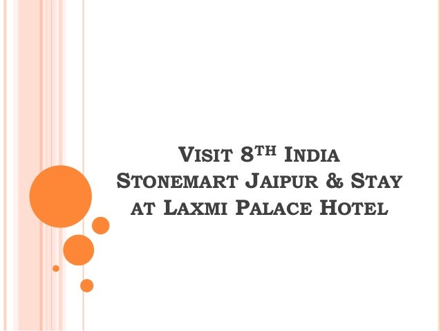 VISIT 8TH INDIA STONEMART JAIPUR & STAY AT LAXMI PALACE HOTEL