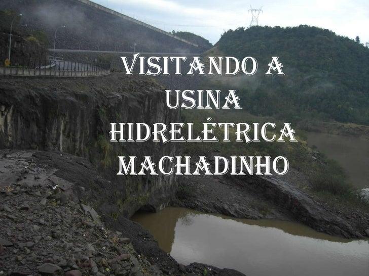 VISITANDO A USINA HIDRELÉTRICA MACHADINHO