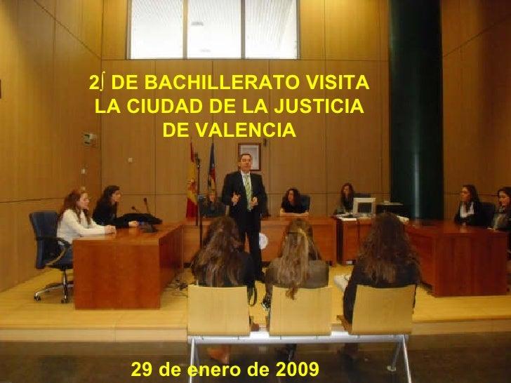 2º DE BACHILLERATO VISITA LA CIUDAD DE LA JUSTICIA DE VALENCIA 29 de enero de 2009