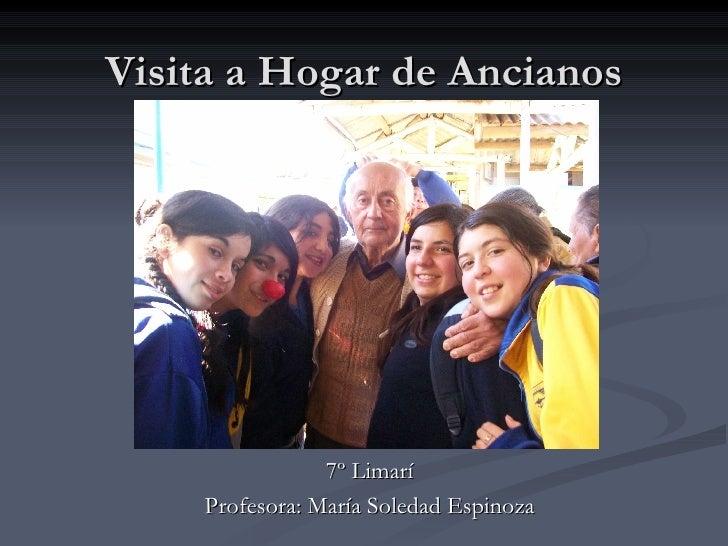 Visita a Hogar de Ancianos 7º Limarí Profesora: María Soledad Espinoza