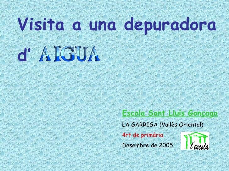 Visita a una depuradora  d'  Escola Sant Lluís Gonçaga LA GARRIGA (Vallès Oriental) 4rt de primària Desembre de 2005