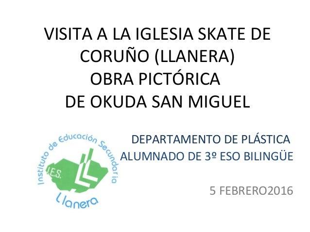 VISITA A LA IGLESIA SKATE DE CORUÑO (LLANERA) OBRA PICTÓRICA DE OKUDA SAN MIGUEL DEPARTAMENTO DE PLÁSTICA ALUMNADO DE 3º E...