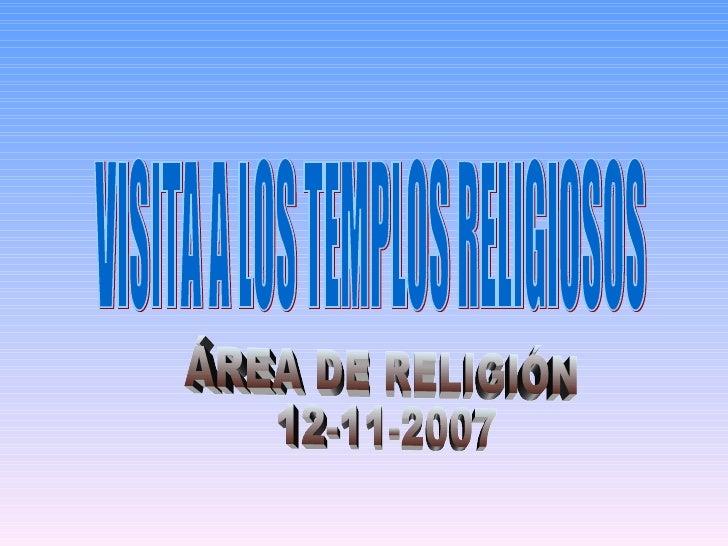 VISITA A LOS TEMPLOS RELIGIOSOS ÁREA DE RELIGIÓN 12-11-2007