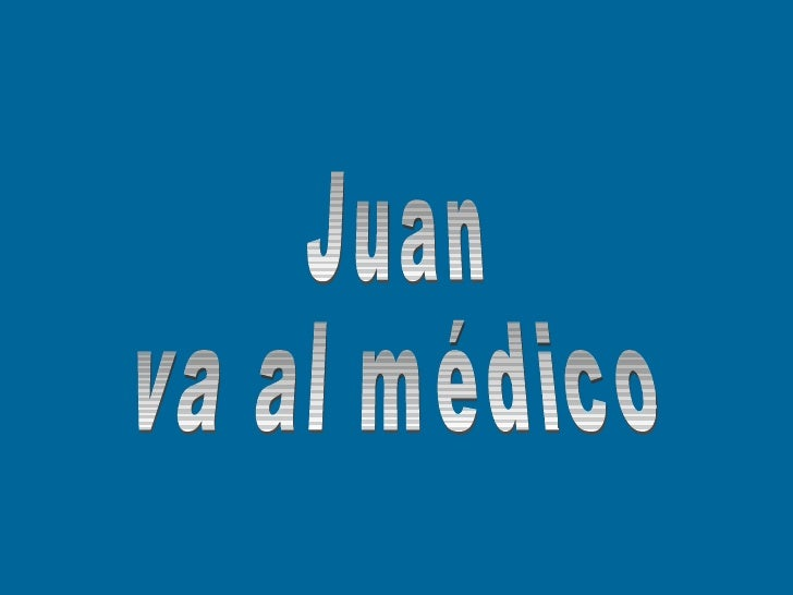 Juan va al médico