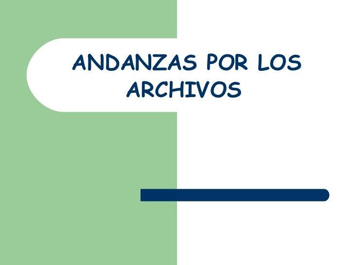 ANDANZAS POR LOS ARCHIVOS