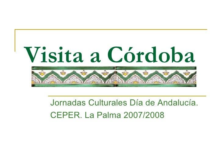 Visita a Córdoba Jornadas Culturales Día de Andalucía. CEPER. La Palma 2007/2008