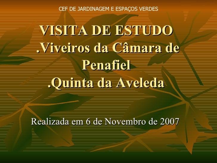 VISITA DE ESTUDO  .Viveiros da Câmara de Penafiel .Quinta da Aveleda Realizada em 6 de Novembro de 2007 CEF DE JARDINAGEM ...