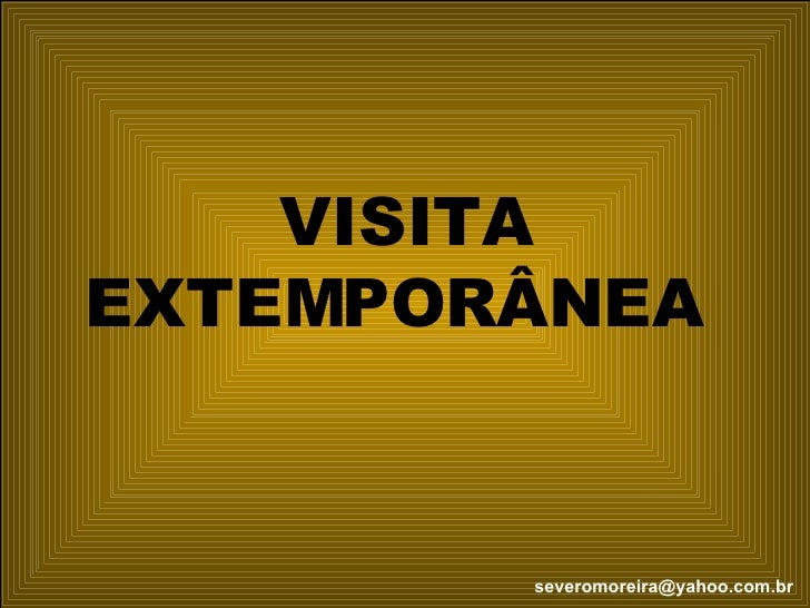VISITA EXTEMPORÂNEA  [email_address]