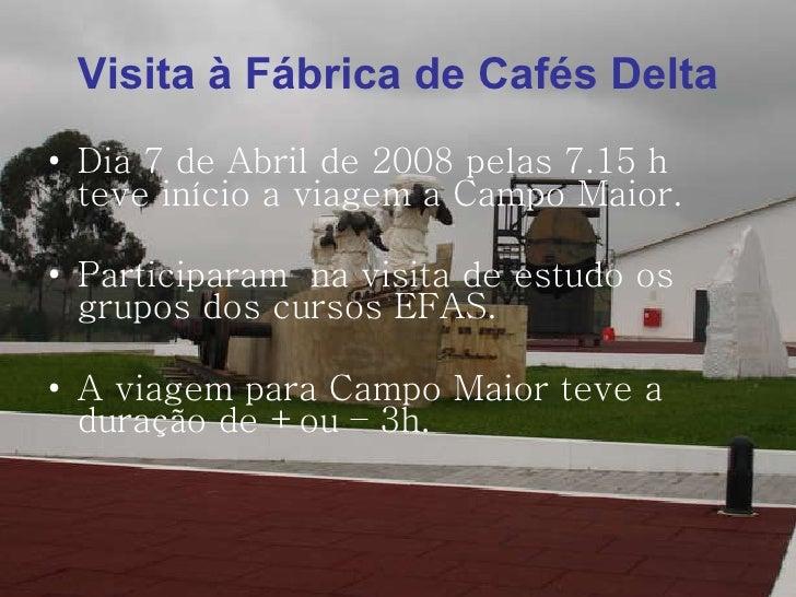<ul><li>Dia 7 de Abril de 2008 pelas 7.15 h teve início a viagem a Campo Maior. </li></ul><ul><li>Participaram  na visita ...