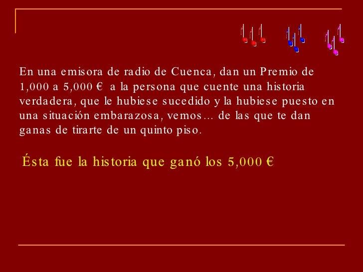 En una emisora de radio de Cuenca, dan un Premio de 1,000 a 5,000 €  a la persona que cuente una historia verdadera, que l...