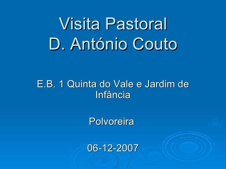 Visita Pastoral D. António Couto E.B. 1 Quinta do Vale e Jardim de Infância Polvoreira  06-12-2007