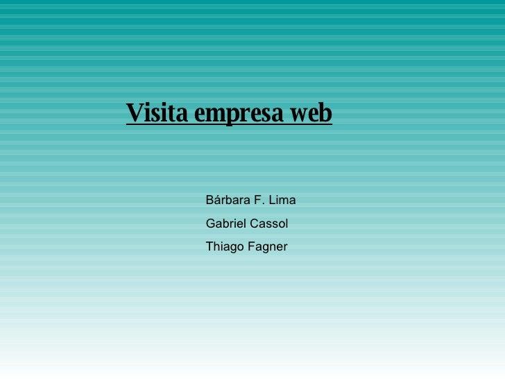 Visita empresa web Bárbara F. Lima Gabriel Cassol Thiago Fagner