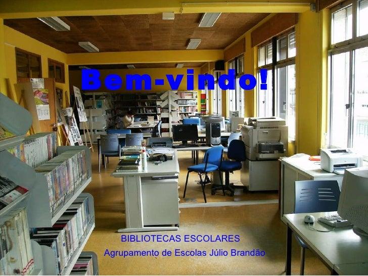 BIBLIOTECAS ESCOLARES Agrupamento de Escolas Júlio Brandão Bem-vindo!