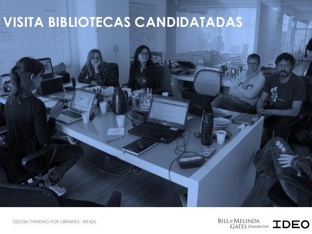 VISITA BIBLIOTECAS CANDIDATADAS DESIGN THINKING FOR LIBRARIES - BRAZIL