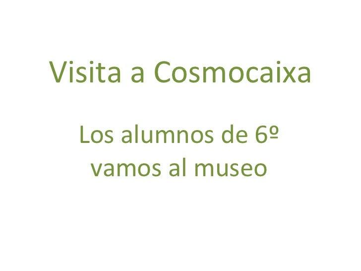 Visita a Cosmocaixa Los alumnos de 6º vamos al museo