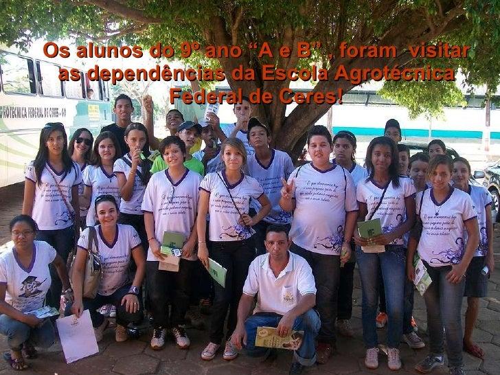 """Os alunos do 9º ano """"A e B"""" , foram  visitar as dependências da Escola Agrotécnica Federal de Ceres!"""