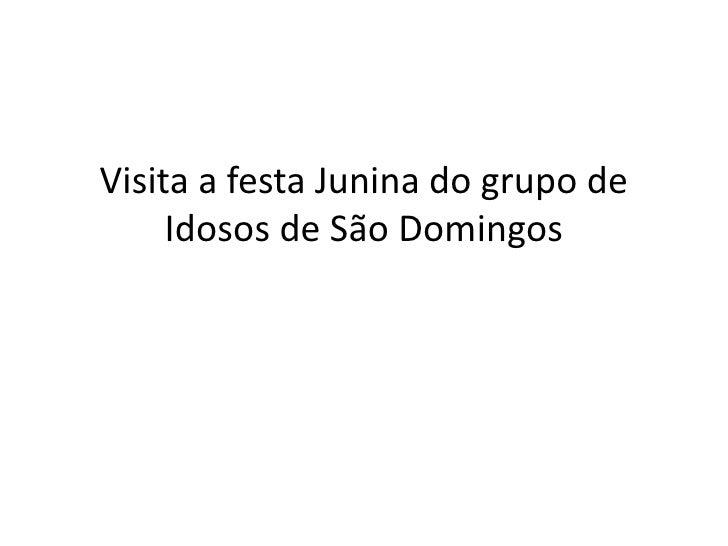 Visita a festa Junina do grupo de     Idosos de São Domingos