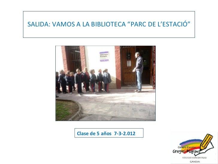 """SALIDA: VAMOS A LA BIBLIOTECA """"PARC DE L'ESTACIÓ""""              Clase de 5 años 7-3-2.012"""