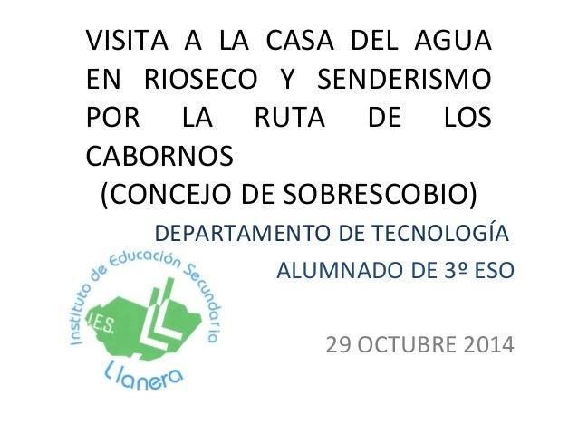 VISITA A LA CASA DEL AGUA  EN RIOSECO Y SENDERISMO  POR LA RUTA DE LOS  CABORNOS  (CONCEJO DE SOBRESCOBIO)  DEPARTAMENTO D...