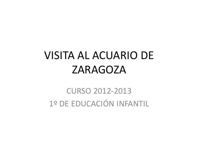 VISITA AL ACUARIO DEZARAGOZACURSO 2012-20131º DE EDUCACIÓN INFANTIL