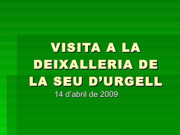 VISITA A LA DEIXALLERIA DE LA SEU D'URGELL   14 d'abril de 2009