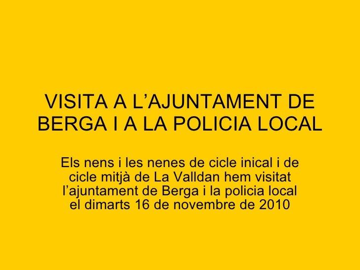 VISITA A L'AJUNTAMENT DE BERGA I A LA POLICIA LOCAL Els nens i les nenes de cicle inical i de cicle mitjà de La Valldan he...