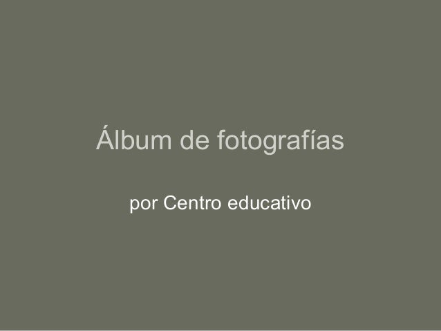 Álbum de fotografías  por Centro educativo