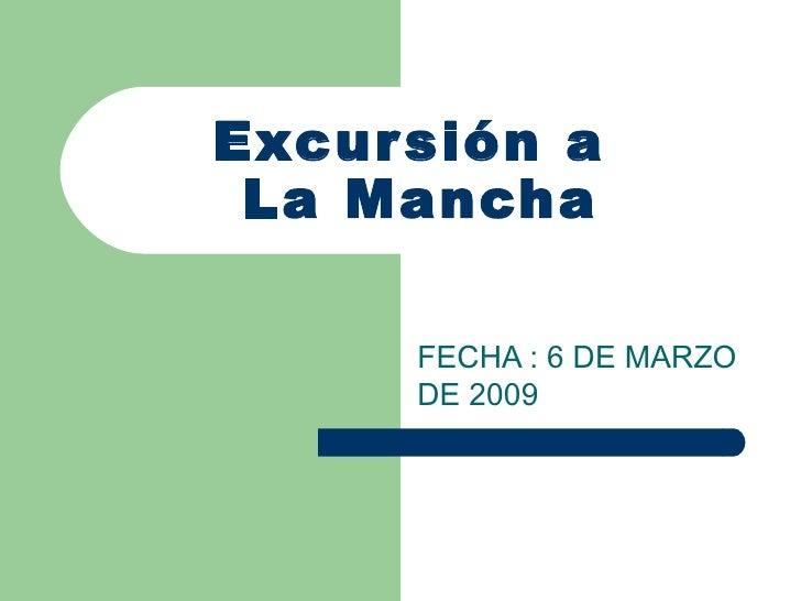 Excursión a  La Mancha FECHA : 6 DE MARZO DE 2009