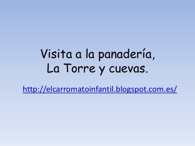 Visita a la panadería,  La Torre y cuevas.  http://elcarromatoinfantil.blogspot.com.es/