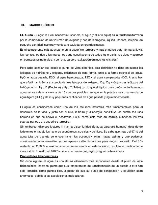 """6 III. MARCO TEÓRICO EL AGUA .- Según la Real Academia Española, el agua (del latín aqua) es la """"sustancia formada por la ..."""