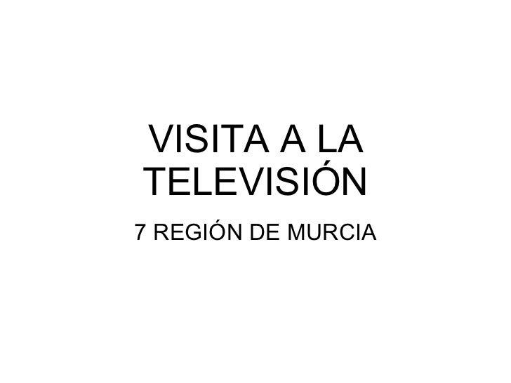 VISITA A LA TELEVISIÓN 7 REGIÓN DE MURCIA