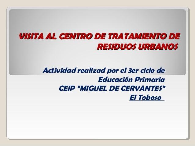 VISITA AL CENTRO DE TRATAMIENTO DEVISITA AL CENTRO DE TRATAMIENTO DERESIDUOS URBANOSRESIDUOS URBANOSActividad realizad por...