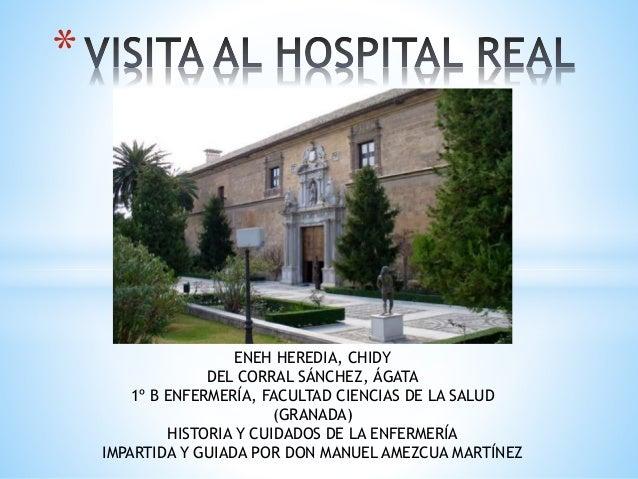 * ENEH HEREDIA, CHIDY DEL CORRAL SÁNCHEZ, ÁGATA 1º B ENFERMERÍA, FACULTAD CIENCIAS DE LA SALUD (GRANADA) HISTORIA Y CUIDAD...