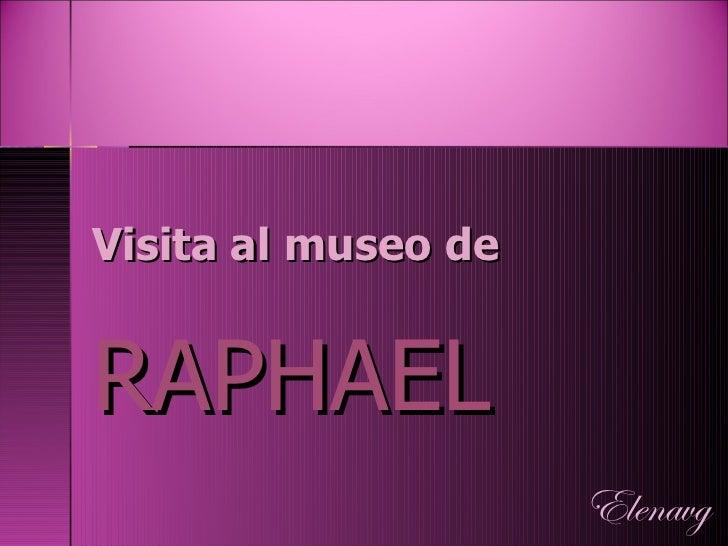 Visita al museo de RAPHAEL Elenavg