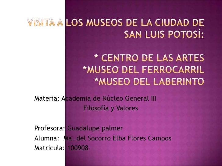 Materia: Academia de Núcleo General III               Filosofía y ValoresProfesora: Guadalupe palmerAlumna: Ma. del Socorr...