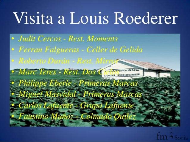 Visita a Louis Roederer• Judit Cercos - Rest. Moments• Ferran Falgueras - Celler de Gelida• Roberto Durán - Rest. Mirror• ...