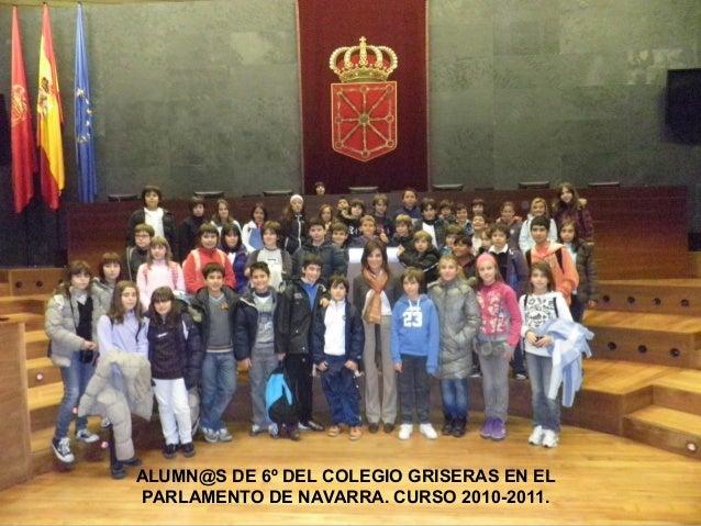 ALUMN@S DE 6º DEL COLEGIO GRISERAS EN EL PARLAMENTO DE NAVARRA. CURSO 2010-2011.