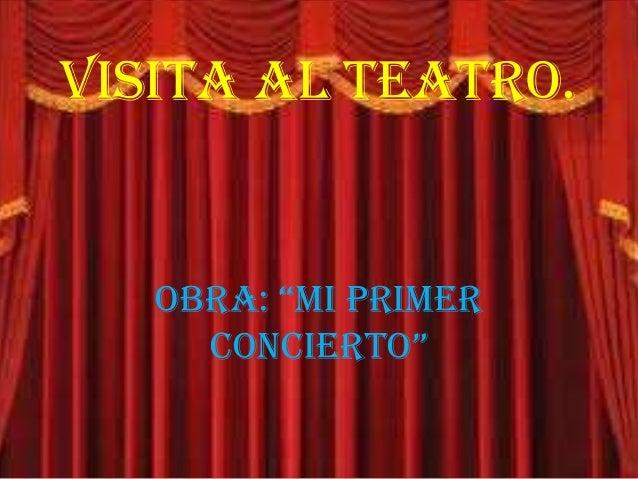 "VISITA AL TEATRO.   OBRA: ""MI PRIMER     CONCIERTO"""