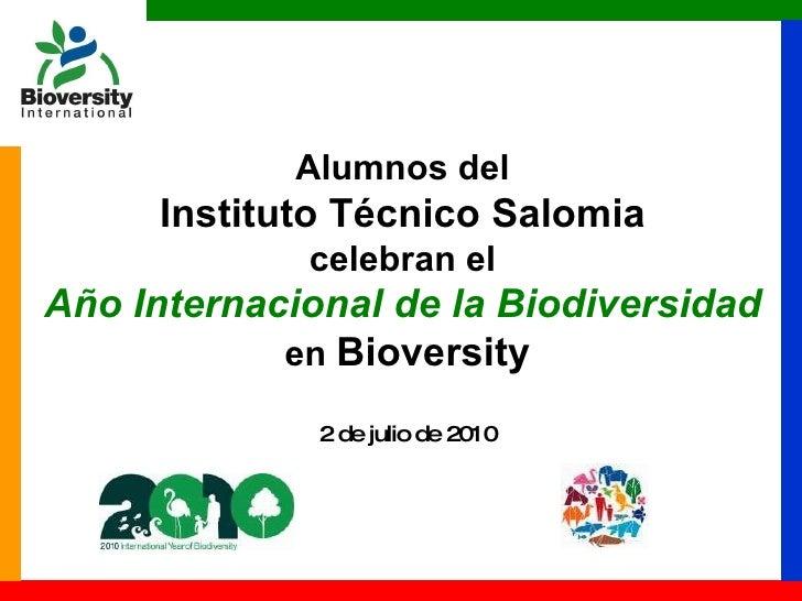 Alumnos del  Instituto Técnico Salomia   celebran el  Año Internacional de la Biodiversidad   en  Bioversity 2 de julio de...