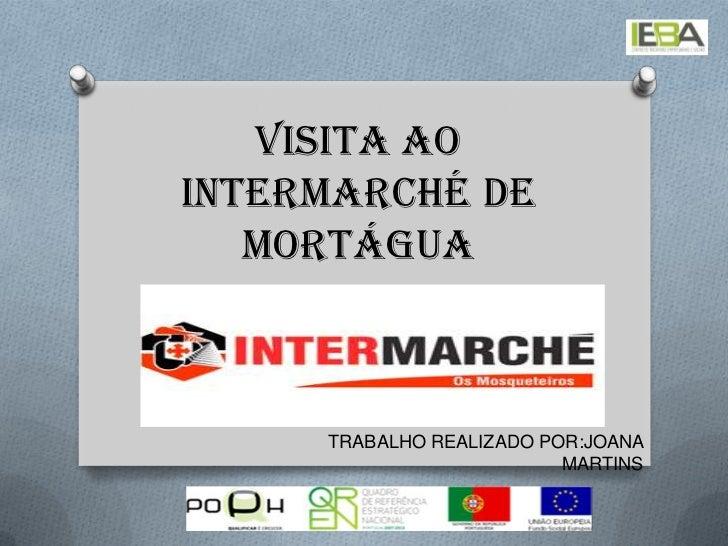 Visita ao intermarché de Mortágua<br />TRABALHO REALIZADO POR:JOANA MARTINS<br />